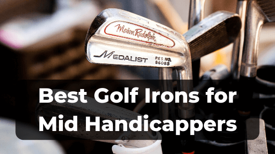 Best Golf Irons for Mid Handicappers in 2020