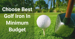 Choose Best Golf iron