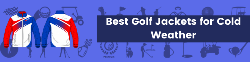 Best Golf Jackets for Cold Weather