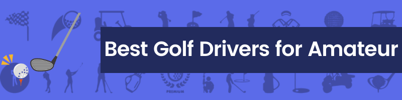 Best Golf Drivers for Amatuer